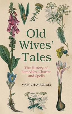 Old Wives' Tales: The History of Remedies, Charms and Spells (Paperback)