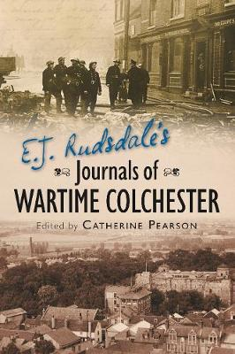 E. J. Rudsdale's Journals of Wartime Colchester (Paperback)