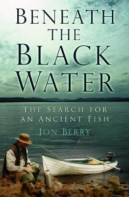 Beneath the Black Water: The Search for an Ancient Fish (Paperback)