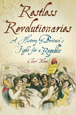 Restless Revolutionaries: A History of Britain's Fight for a Republic (Paperback)