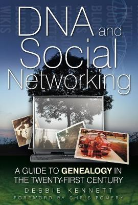 DNA and Social Networking: A Guide to Genealogy in the Twenty-First Century (Hardback)