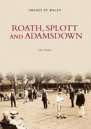 Roath, Splott and Adamsdown: A History (Paperback)