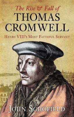 The Rise and Fall of Thomas Cromwell: Henry VIII's Most Faithful Servant (Paperback)