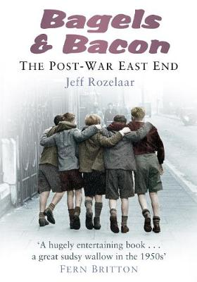 Bagels & Bacon: The Post War East End (Paperback)