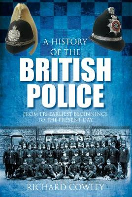 A History of the British Police: From its Earliest Beginnings to the Present Day (Hardback)