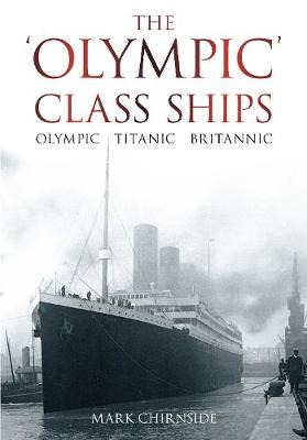 The Olympic Class Ships: Olympic, Titanic, Britannic (Paperback)