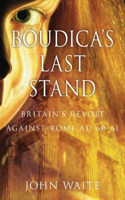 Boudica's Last Stand: Britain's Revolt against Rome AD 60-61 (Paperback)