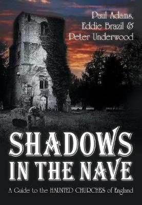 Shadows in the Nave: A Guide to the Haunted Churches of England (Paperback)