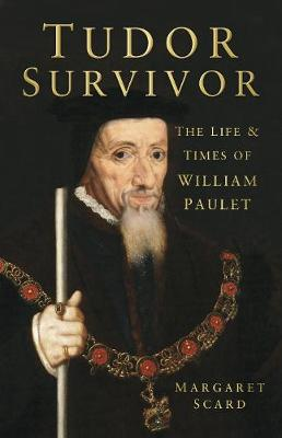 Tudor Survivor: The Life and Times of Courtier William Paulet (Hardback)