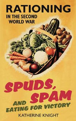 Spuds, Spam and Eating For Victory: Rationing in the Second World War (Paperback)