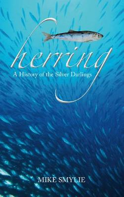 Herring: A History of the Silver Darlings (Hardback)