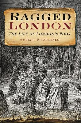 Ragged London: The Life of London's Poor (Paperback)