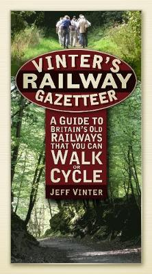 Vinter's Railway Gazetteer: A Guide to Britain's Old Railways That You Can Walk or Cycle (Paperback)