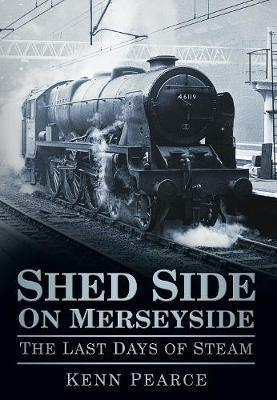 Shed Side on Merseyside: The Last Days of Steam (Paperback)