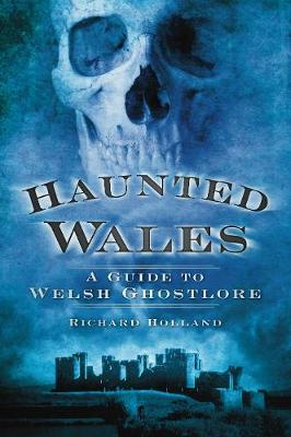 Haunted Wales: A Guide to Welsh Ghostlore (Paperback)