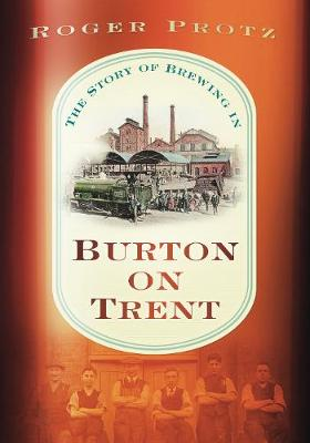 The Story of Brewing in Burton on Trent (Paperback)