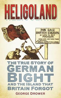 Heligoland: The True Story of German Bight and the Island that Britain Forgot (Paperback)