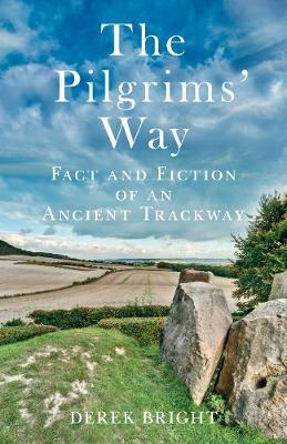 The Pilgrims' Way: Fact and Fiction of an Ancient Trackway (Paperback)