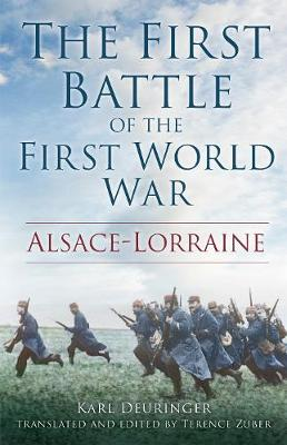 The First Battle of the First World War: Alsace-Lorraine (Hardback)