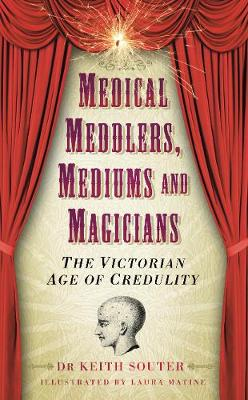 Medical Meddlers, Mediums & Magicians: The Victorian Age of Credulity (Hardback)