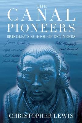 The Canal Pioneers: James Brindley's School of Engineers (Paperback)