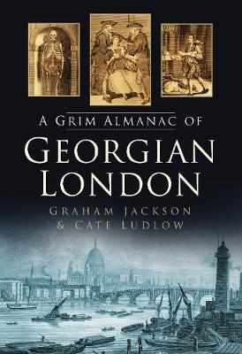 A Grim Almanac of Georgian London (Paperback)