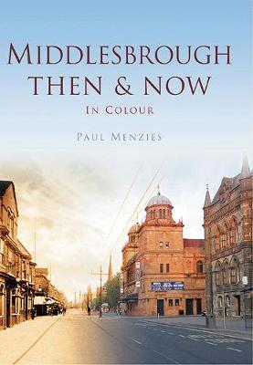 Middlesbrough Then & Now (Hardback)