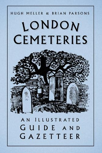 London Cemeteries: An Illustrated Guide and Gazetteer (Paperback)