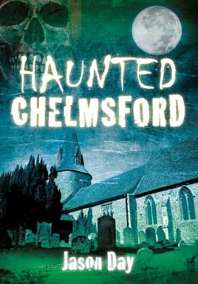 Haunted Chelmsford (Paperback)