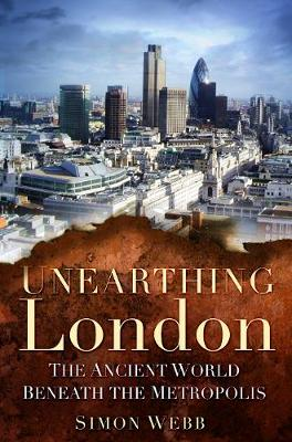 Unearthing London: The Ancient World Beneath the Metropolis (Paperback)