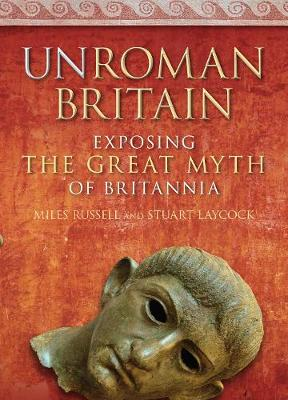 UnRoman Britain: Exposing the Great Myth of Britannia (Paperback)