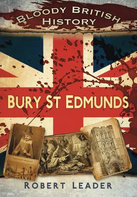 Bloody British History: Bury St Edmunds (Paperback)