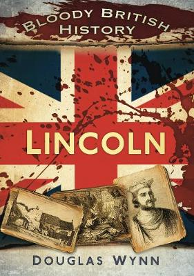 Bloody British History: Lincoln (Paperback)