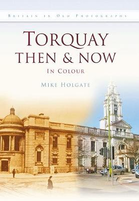 Torquay Then & Now (Hardback)