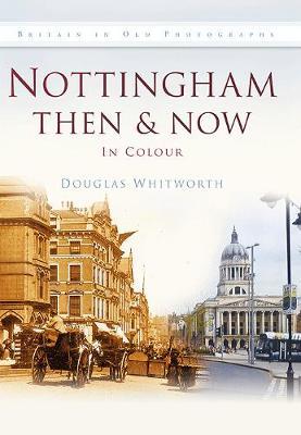 Nottingham Then & Now (Hardback)