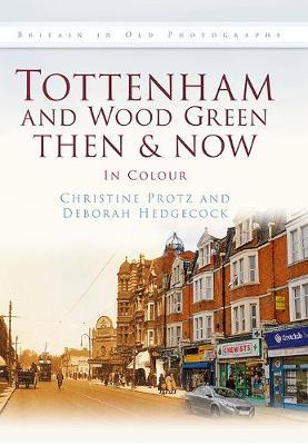 Tottenham and Wood Green Then & Now (Hardback)