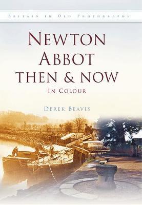 Newton Abbot Then & Now (Hardback)