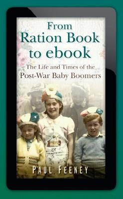From Ration Book to ebook: The Life and Times of the Post-War Baby Boomers (Hardback)
