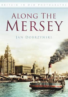 Along the Mersey: Britain in Old Photographs (Paperback)