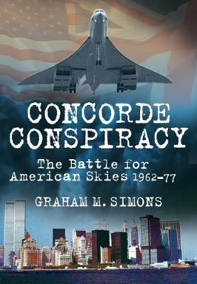 Concorde Conspiracy: The Battle for American Skies 1962-77 (Paperback)