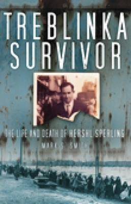 Treblinka Survivor: The Life and Death of Hershl Sperling (Paperback)