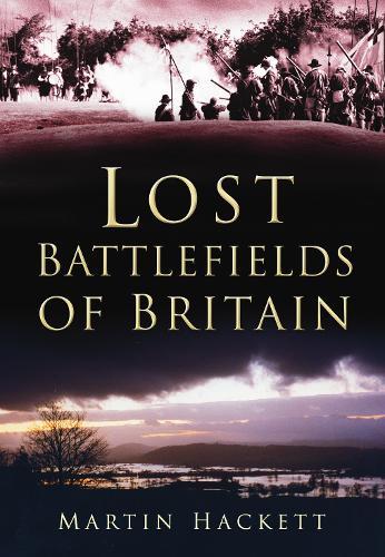 Lost Battlefields of Britain (Paperback)