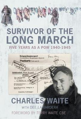 Survivor of the Long March: Five Years as a PoW 1940-1945 (Hardback)
