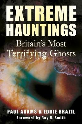 Extreme Hauntings: Britain's Most Terrifying Ghosts (Paperback)