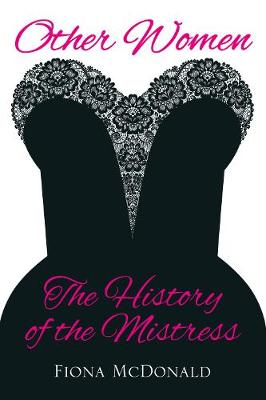 Other Women: The History of the Mistress (Hardback)
