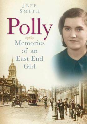 Polly: Memories of an East End Girl (Paperback)