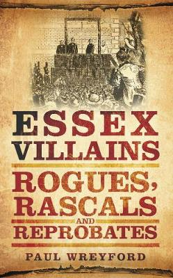 Essex Villains: Rogues, Rascals and Reprobates (Paperback)