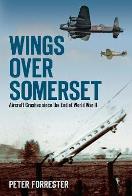 Wings Over Somerset: Aircraft Crashes since the End of World War II (Paperback)