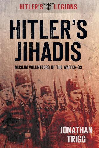 Hitler's Jihadis: Muslim Volunteers of the Waffen-SS (Paperback)