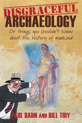Disgraceful Archaeology: Or Things You Shouldn't Know About the History of Mankind (Paperback)